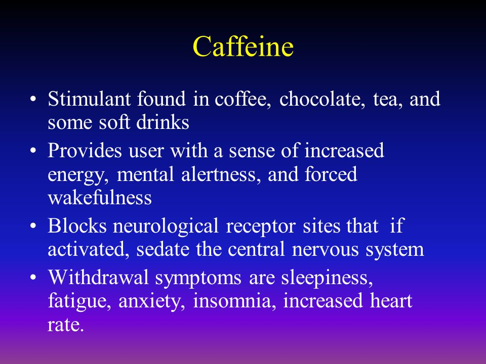 Caffeine Stimulant found in coffee, chocolate, tea, and some soft drinks.