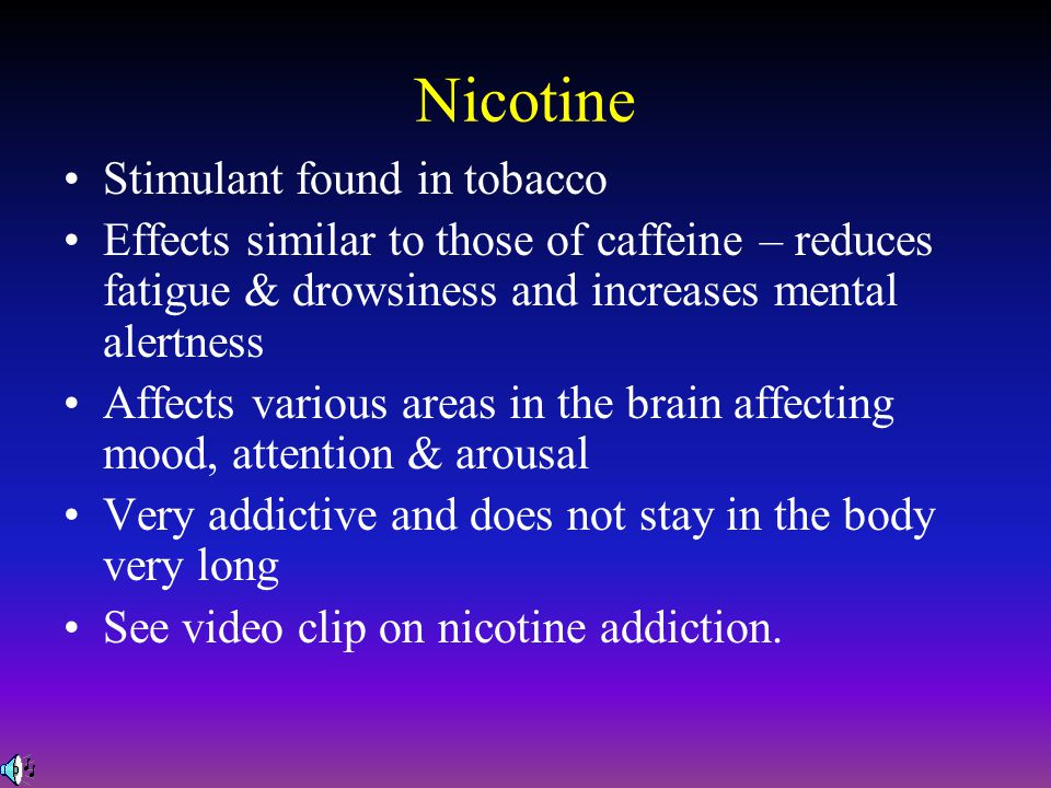 Nicotine Stimulant found in tobacco