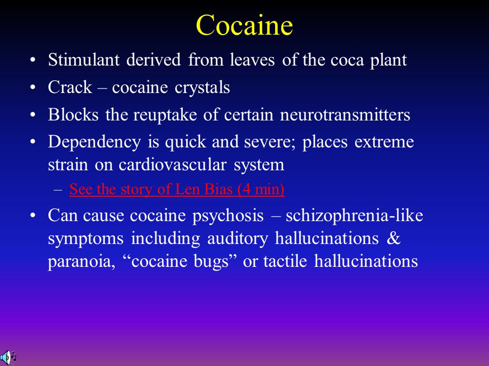 Cocaine Stimulant derived from leaves of the coca plant