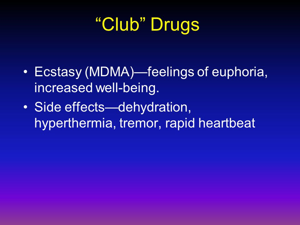 Club Drugs Ecstasy (MDMA)—feelings of euphoria, increased well-being.