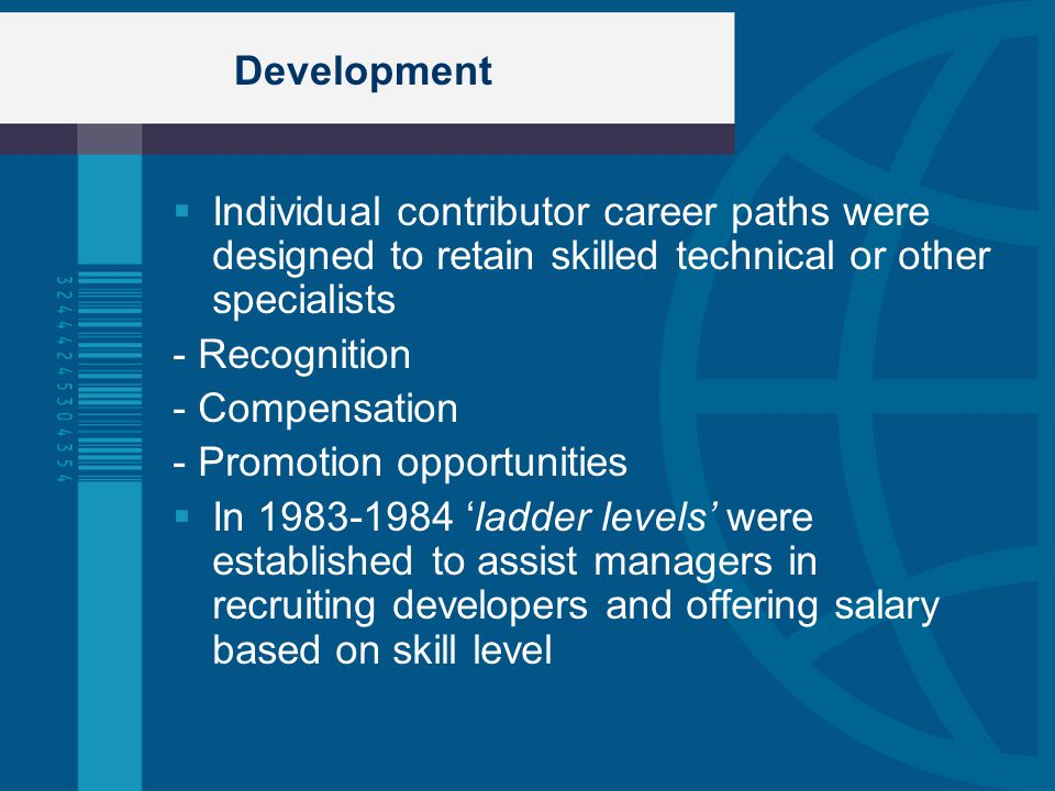 Development Individual contributor career paths were designed to retain skilled technical or other specialists.
