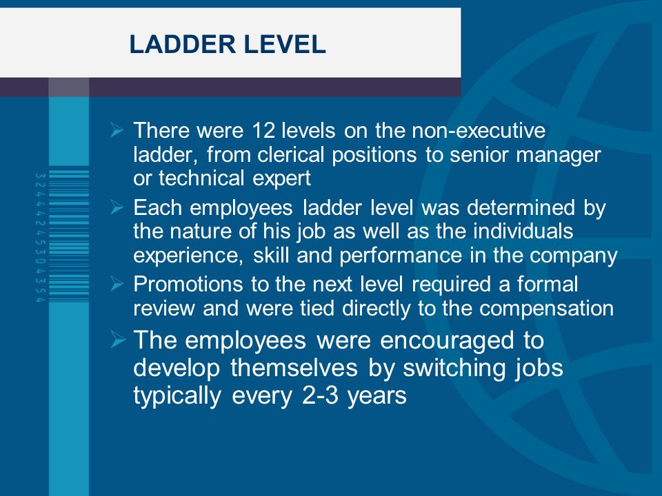 LADDER LEVEL There were 12 levels on the non-executive ladder, from clerical positions to senior manager or technical expert.