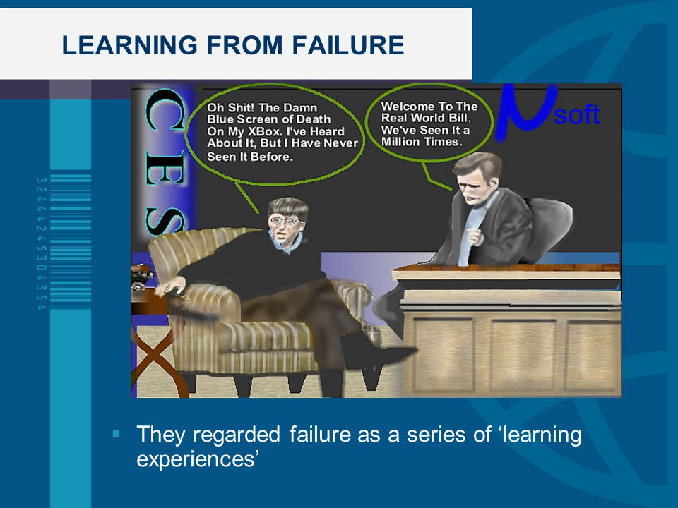 LEARNING FROM FAILURE They regarded failure as a series of 'learning experiences'