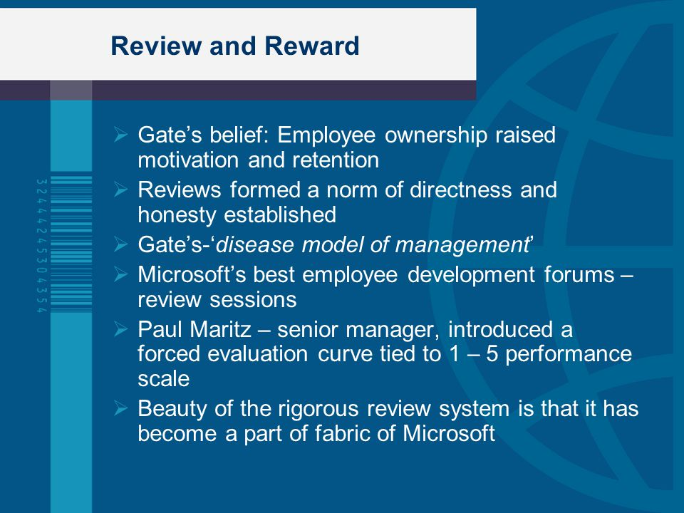 Review and Reward Gate's belief: Employee ownership raised motivation and retention. Reviews formed a norm of directness and honesty established.