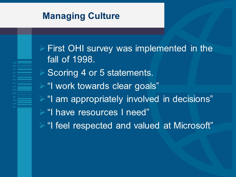 Managing Culture First OHI survey was implemented in the fall of 1998. Scoring 4 or 5 statements. I work towards clear goals