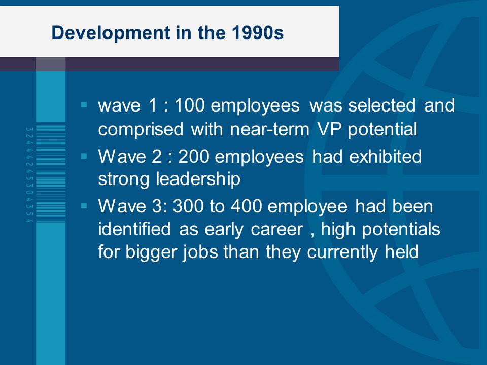 Development in the 1990s wave 1 : 100 employees was selected and comprised with near-term VP potential.