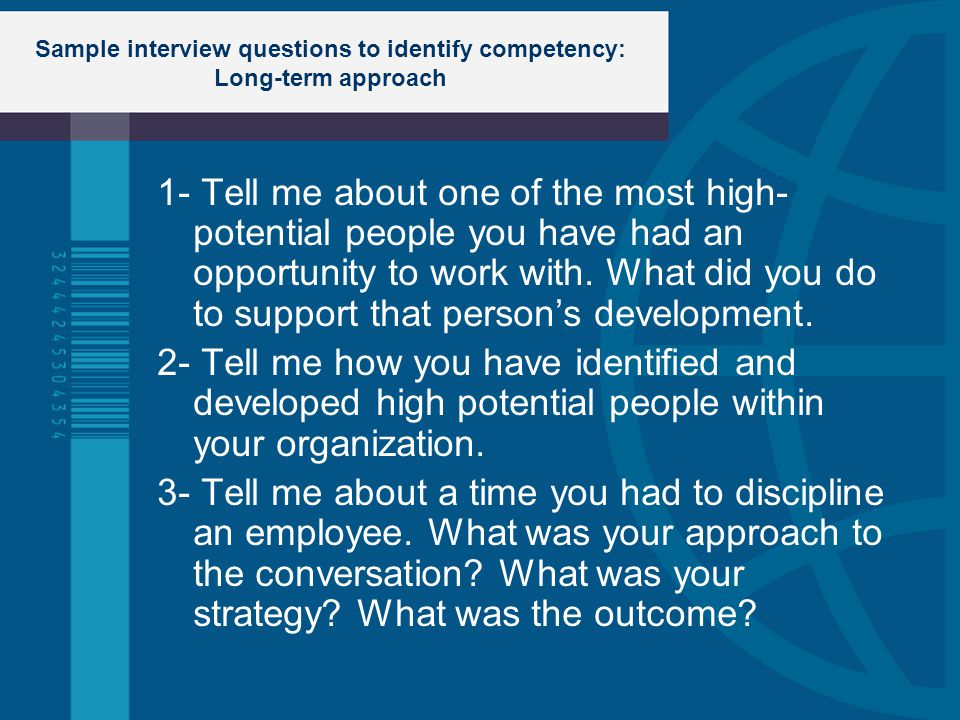 Sample interview questions to identify competency: Long-term approach