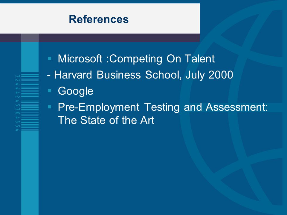 References Microsoft :Competing On Talent. - Harvard Business School, July 2000. Google.