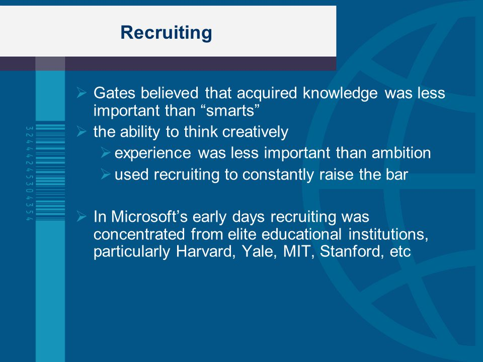 Recruiting Gates believed that acquired knowledge was less important than smarts the ability to think creatively.