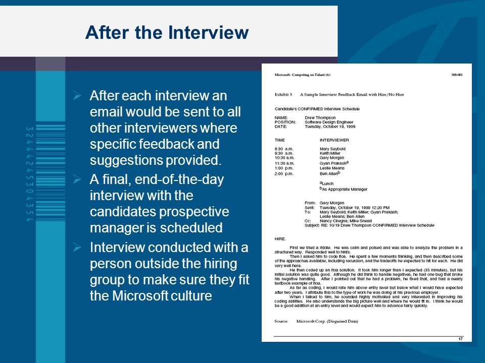 After the Interview After each interview an email would be sent to all other interviewers where specific feedback and suggestions provided.