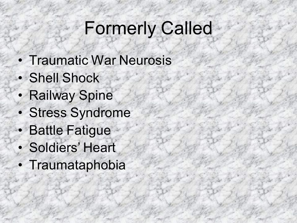 Formerly Called Traumatic War Neurosis Shell Shock Railway Spine