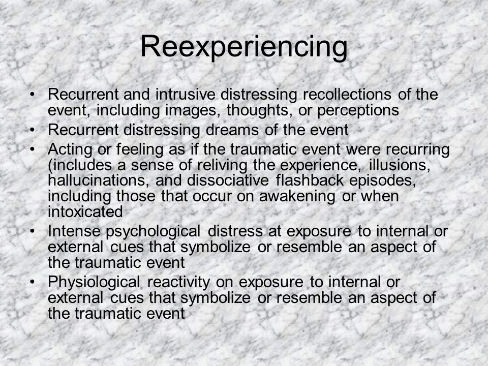 Reexperiencing Recurrent and intrusive distressing recollections of the event, including images, thoughts, or perceptions.
