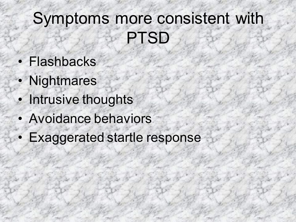 Symptoms more consistent with PTSD