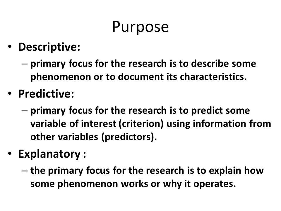 Purpose Descriptive: Predictive: Explanatory :