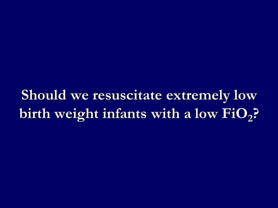 Should we resuscitate extremely low birth weight infants with a low FiO2