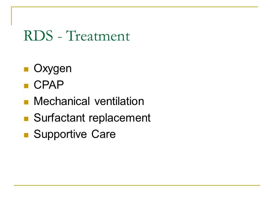RDS - Treatment Oxygen CPAP Mechanical ventilation