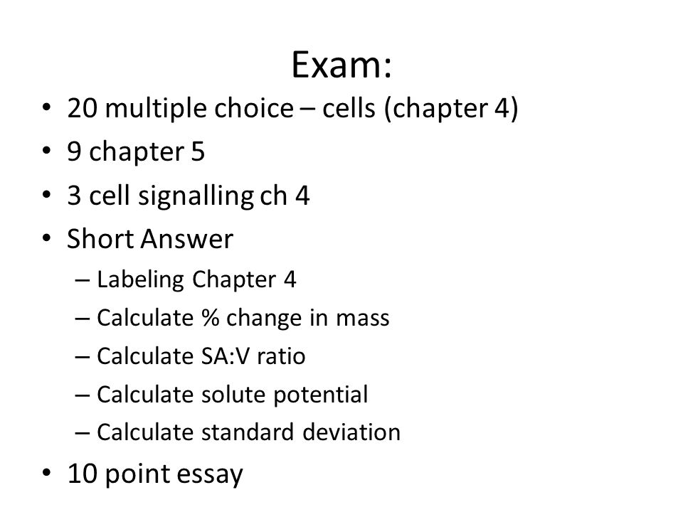 Exam: 20 multiple choice – cells (chapter 4) 9 chapter 5