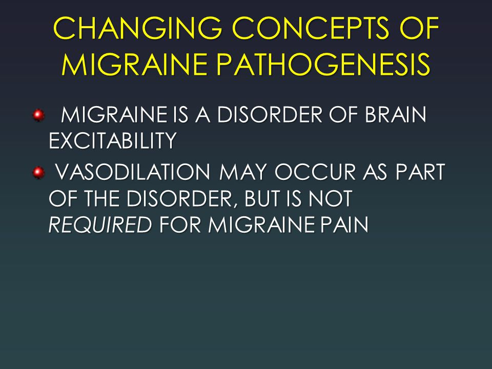 CHANGING CONCEPTS OF MIGRAINE PATHOGENESIS