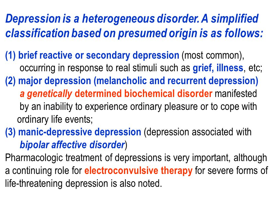 Depression is a heterogeneous disorder. A simplified