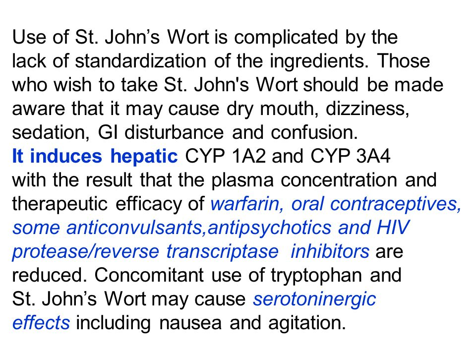 Use of St. John's Wort is complicated by the