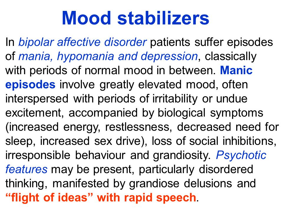 Mood stabilizers In bipolar affective disorder patients suffer episodes. of mania, hypomania and depression, classically.