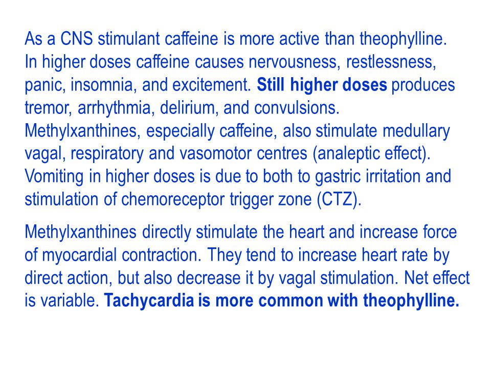As a CNS stimulant caffeine is more active than theophylline.