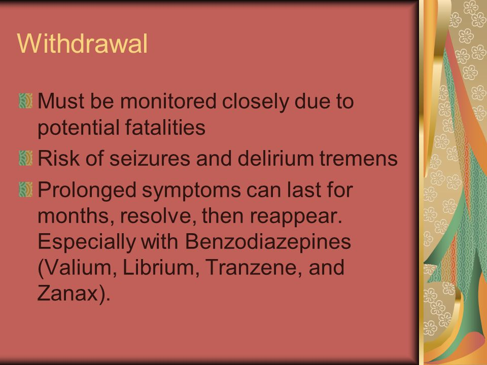 Withdrawal Must be monitored closely due to potential fatalities
