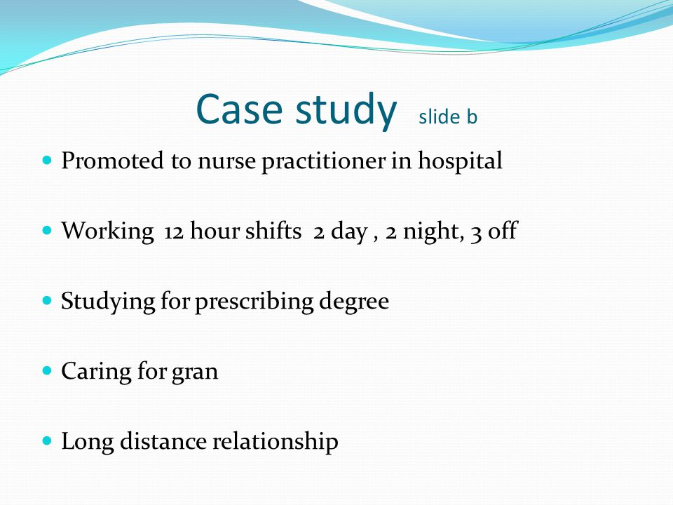 Case study slide b Promoted to nurse practitioner in hospital