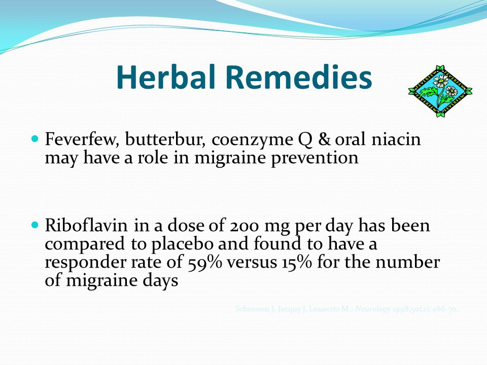 Herbal Remedies Feverfew, butterbur, coenzyme Q & oral niacin may have a role in migraine prevention.