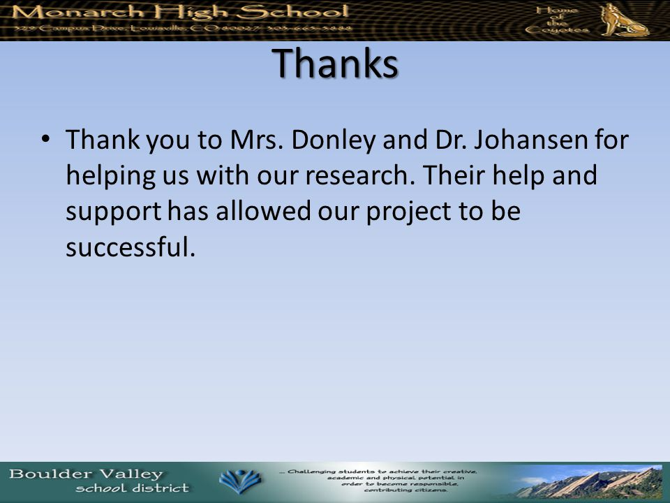 Thanks Thank you to Mrs. Donley and Dr. Johansen for helping us with our research.