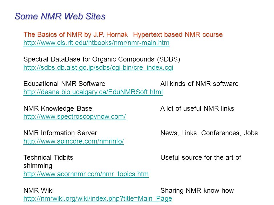 Some NMR Web Sites The Basics of NMR by J.P. Hornak Hypertext based NMR course http://www.cis.rit.edu/htbooks/nmr/nmr-main.htm.