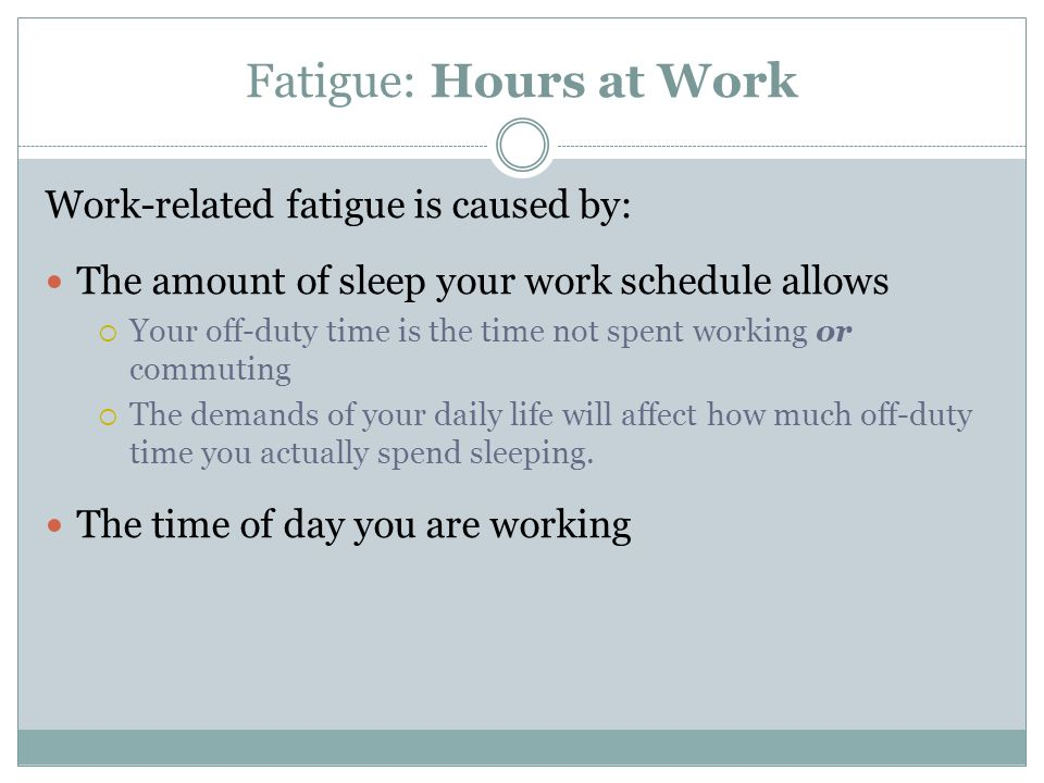 Fatigue: Hours at Work Work-related fatigue is caused by: