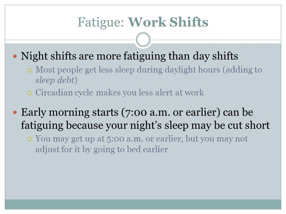 Fatigue: Work Shifts Night shifts are more fatiguing than day shifts