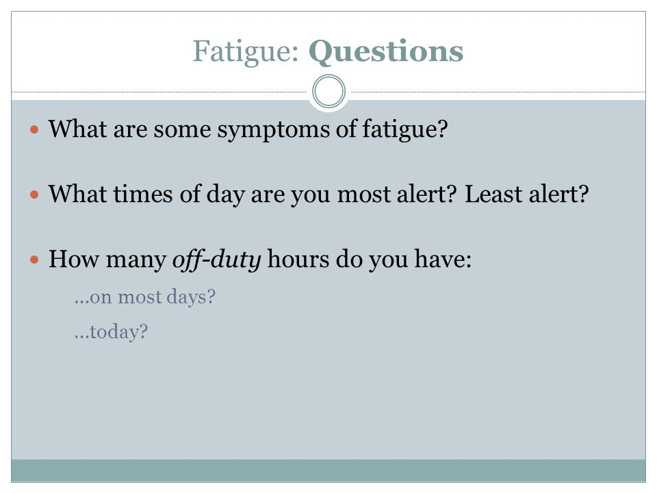 Fatigue: Questions What are some symptoms of fatigue