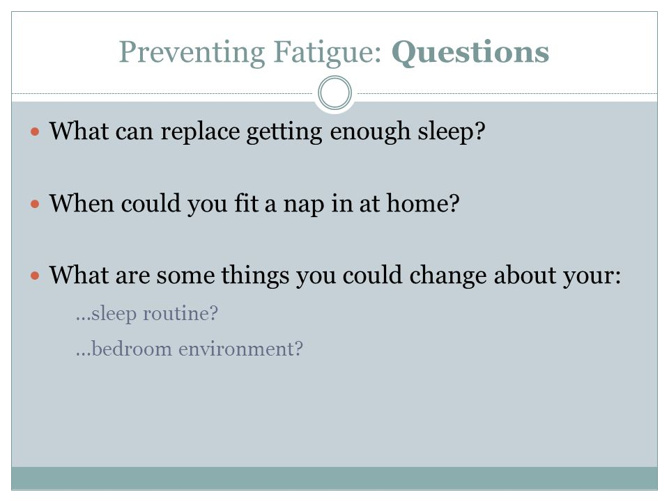 Preventing Fatigue: Questions