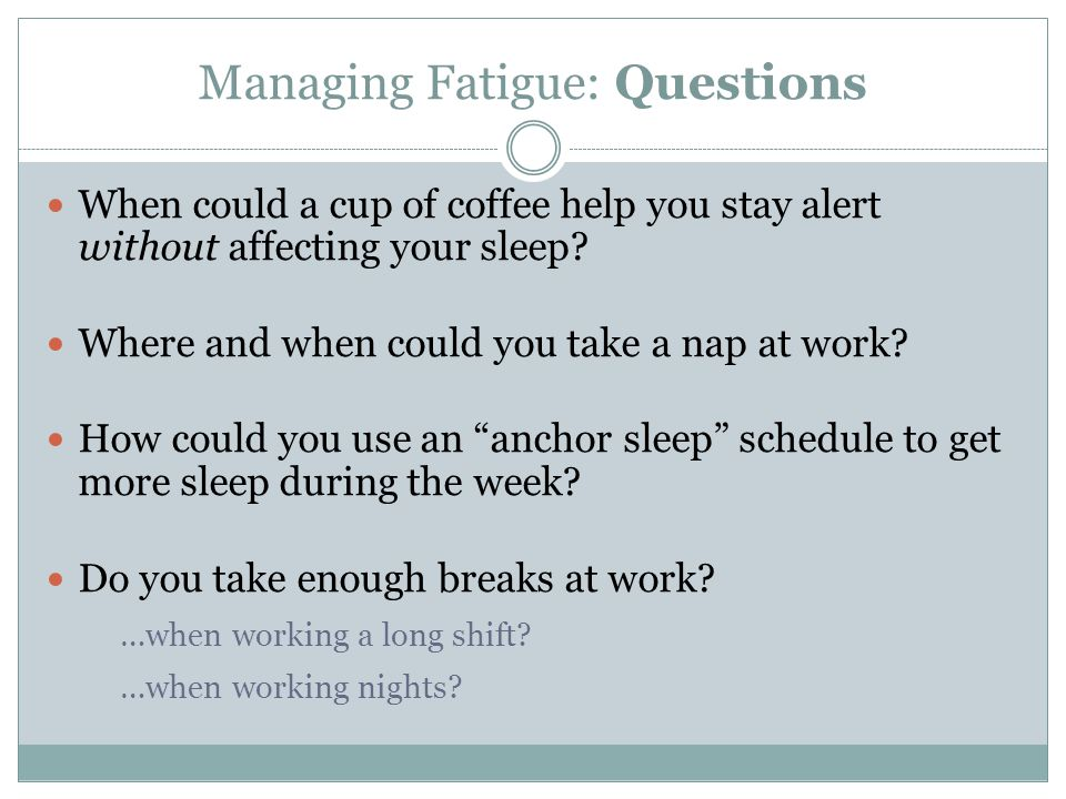 Managing Fatigue: Questions