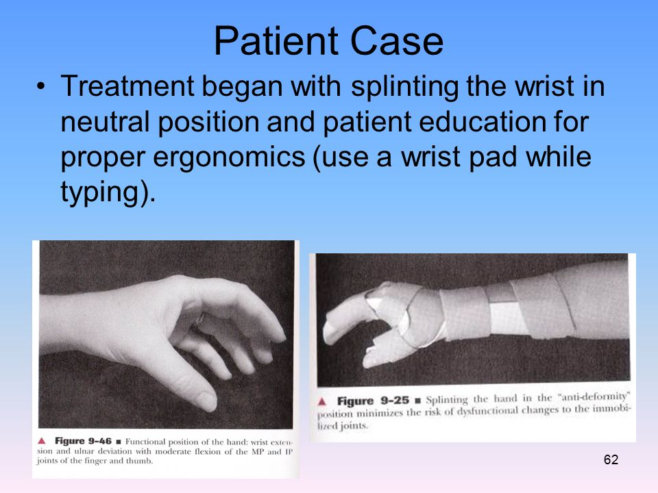 Patient Case Treatment began with splinting the wrist in neutral position and patient education for proper ergonomics (use a wrist pad while typing).