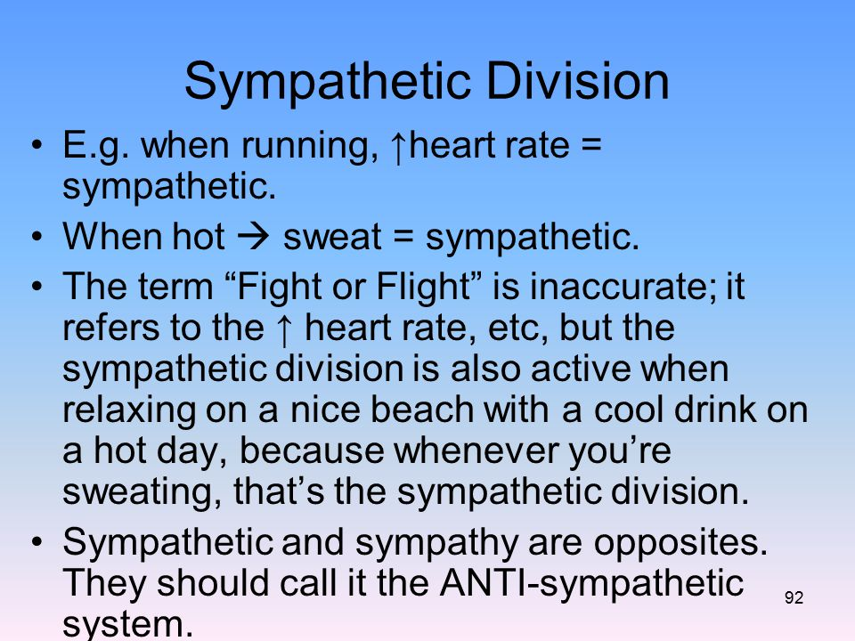 Sympathetic Division E.g. when running, ↑heart rate = sympathetic.