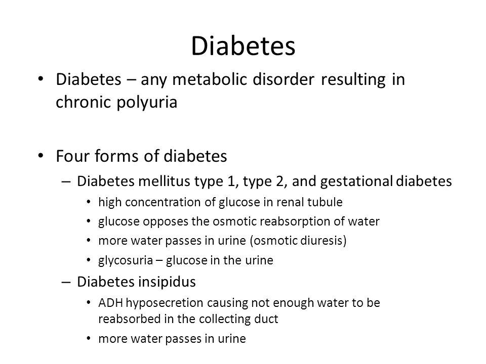 Diabetes Diabetes – any metabolic disorder resulting in chronic polyuria. Four forms of diabetes.