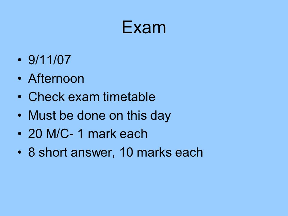 Exam 9/11/07 Afternoon Check exam timetable Must be done on this day