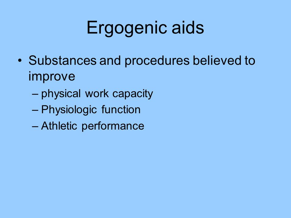 Ergogenic aids Substances and procedures believed to improve
