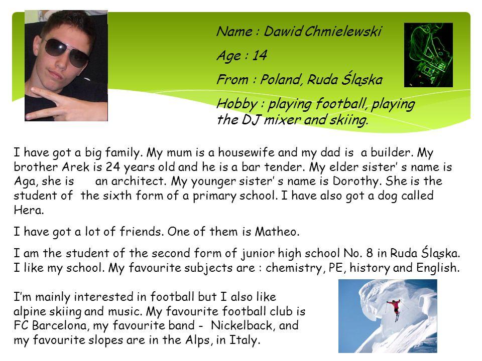 Name : Dawid Chmielewski Age : 14 From : Poland, Ruda Śląska