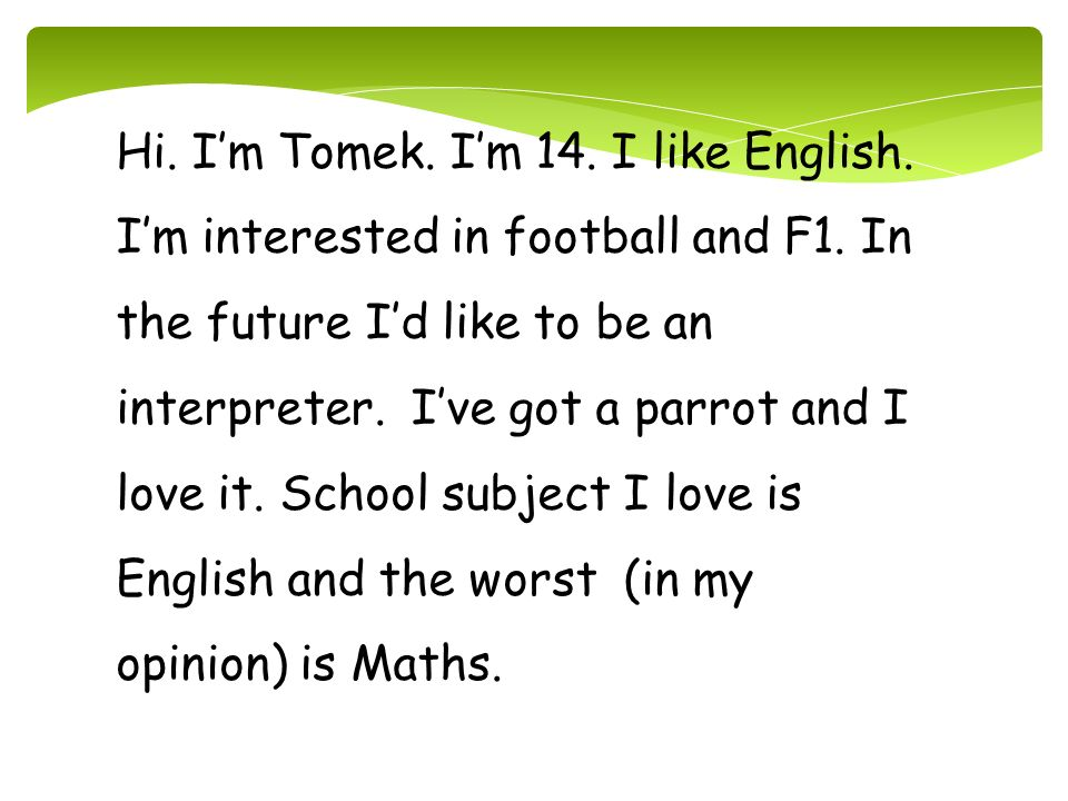 Hi. I'm Tomek. I'm 14. I like English