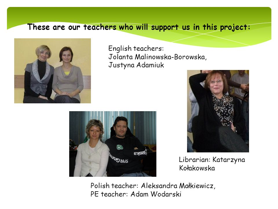 These are our teachers who will support us in this project: