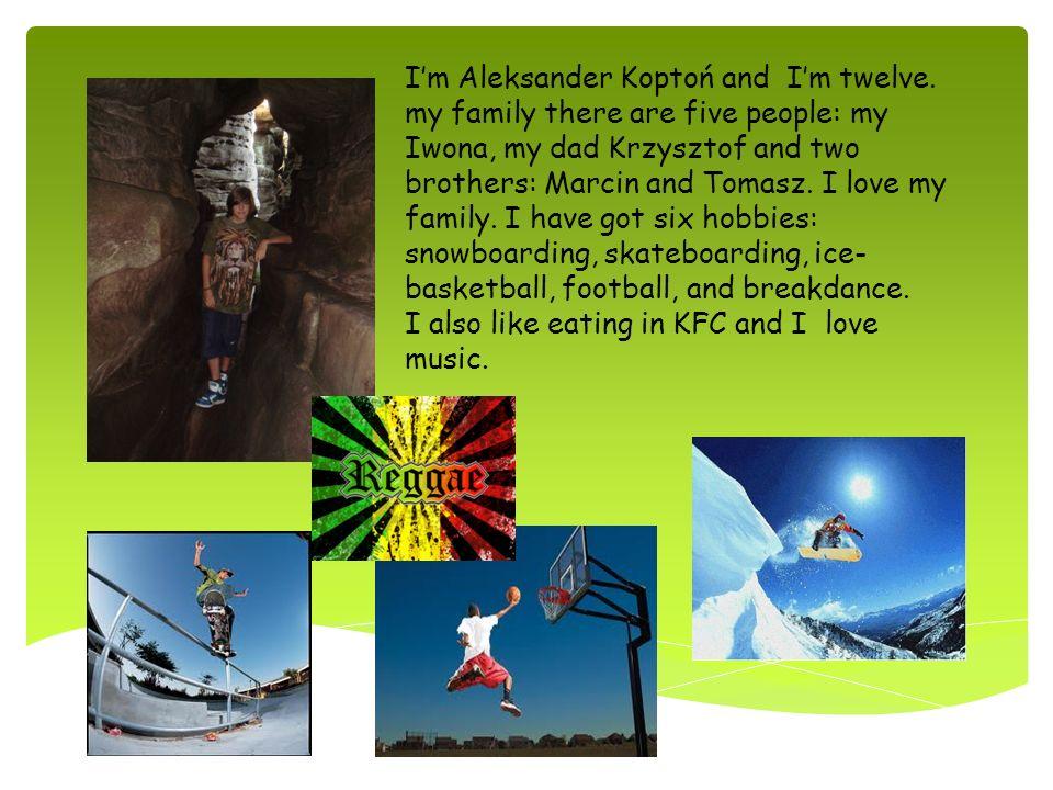 I'm Aleksander Koptoń and I'm twelve. In