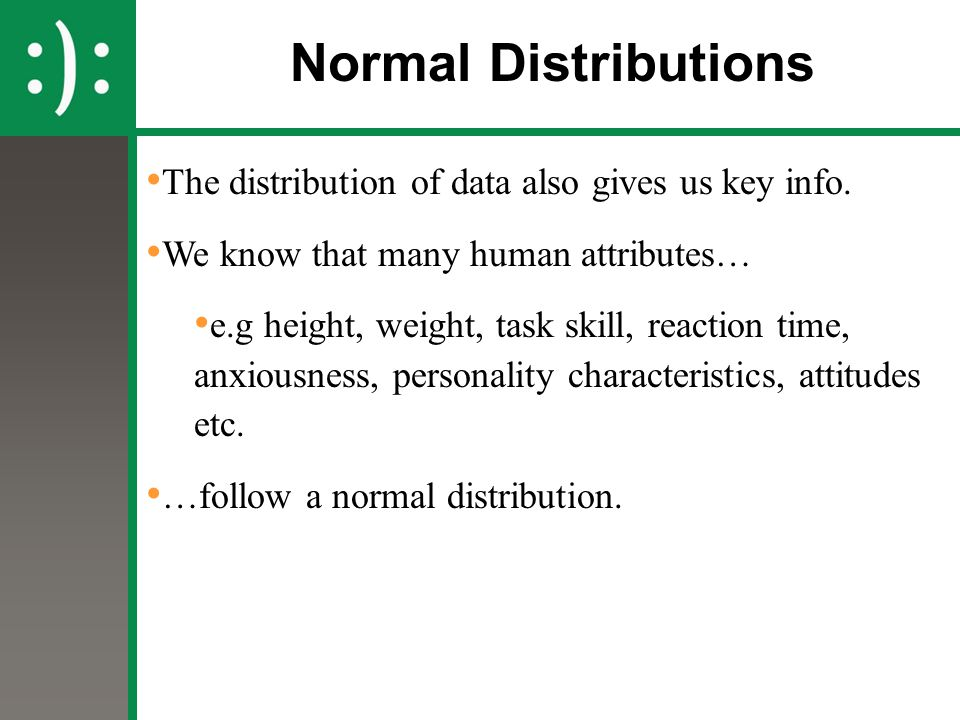 Normal Distributions The distribution of data also gives us key info.