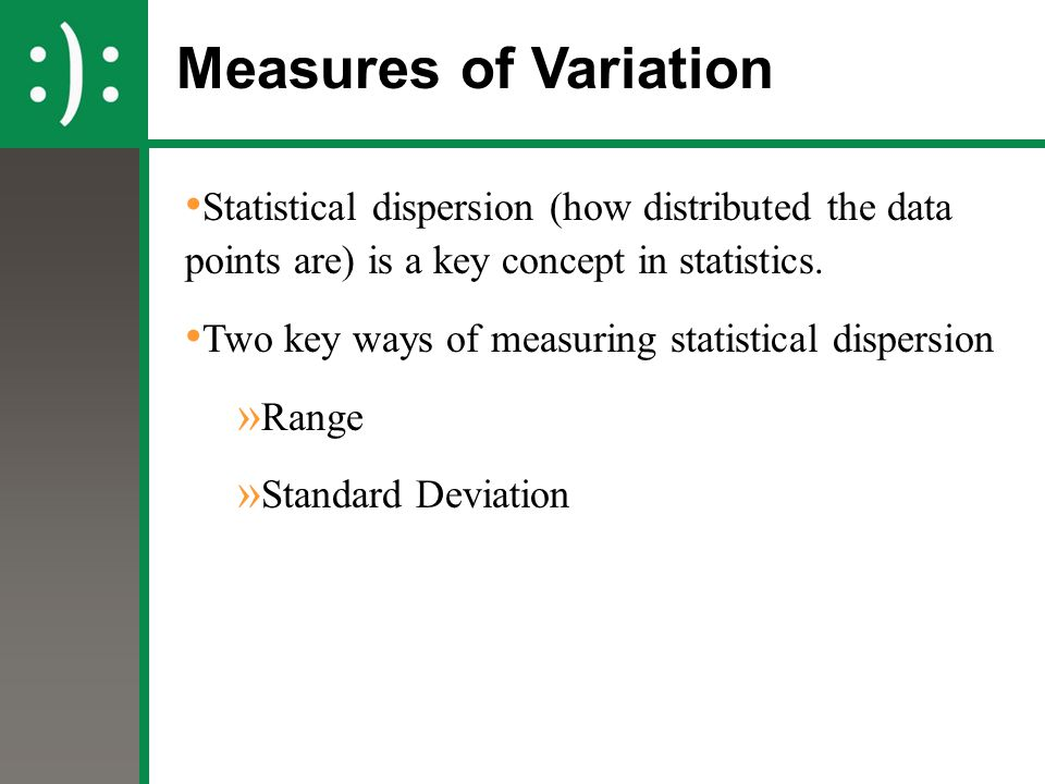 Measures of Variation Statistical dispersion (how distributed the data points are) is a key concept in statistics.