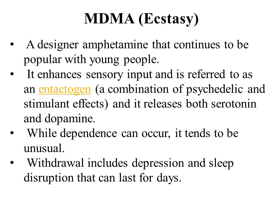 MDMA (Ecstasy) A designer amphetamine that continues to be popular with young people.