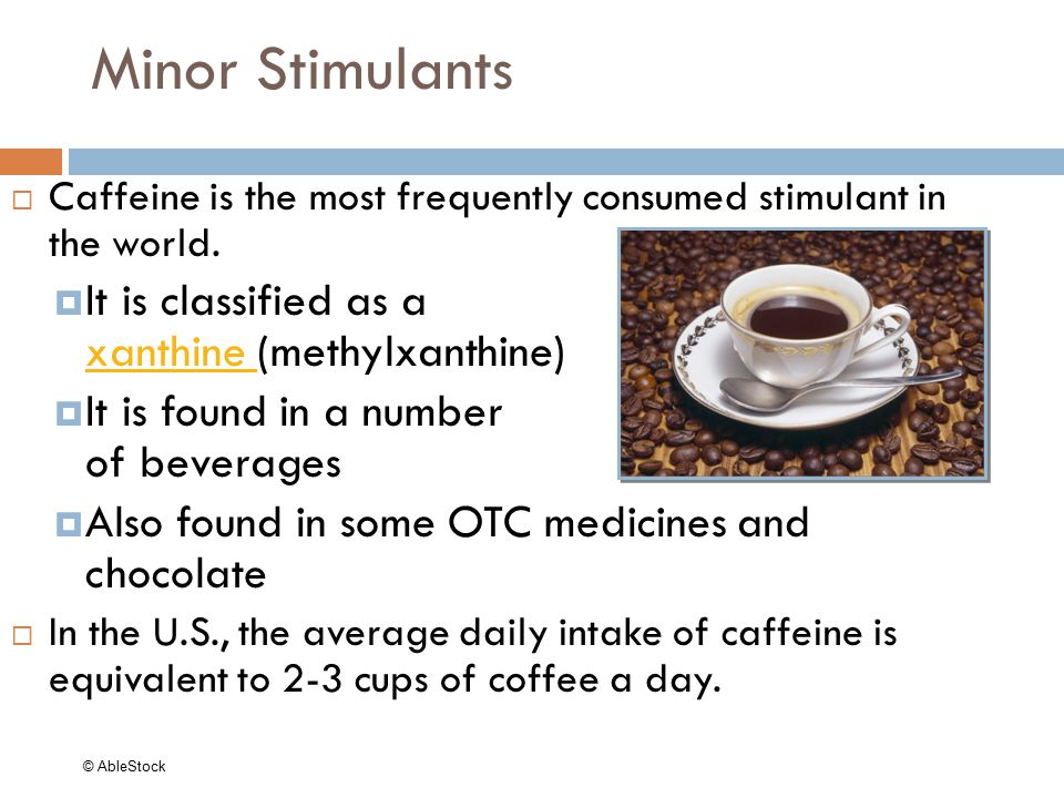 Minor Stimulants It is classified as a xanthine (methylxanthine)