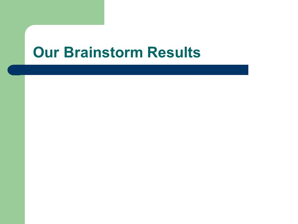 Our Brainstorm Results